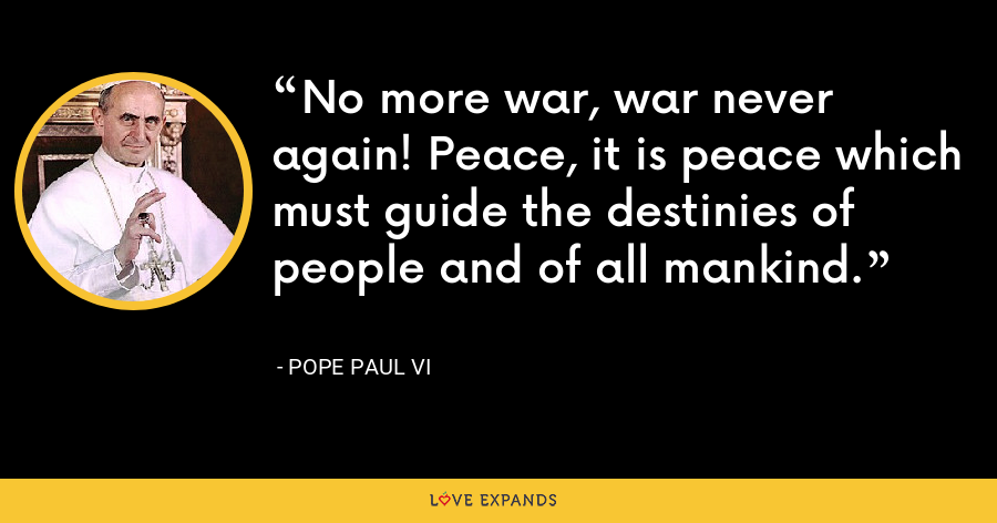 No more war, war never again! Peace, it is peace which must guide the destinies of people and of all mankind. - Pope Paul VI