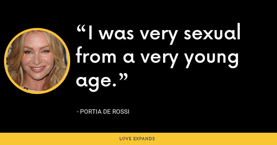 I was very sexual from a very young age. - Portia de Rossi