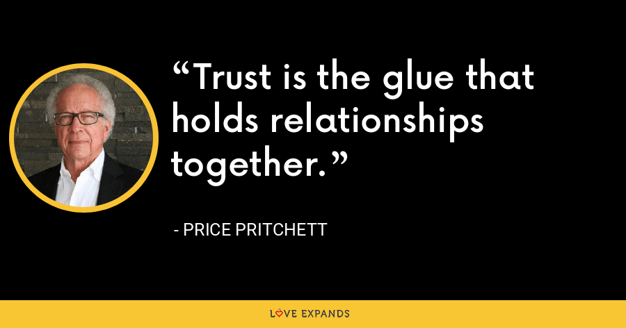 Trust is the glue that holds relationships together. - Price Pritchett
