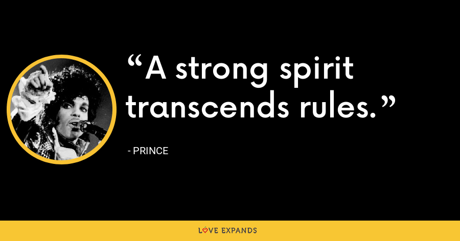 A strong spirit transcends rules. - Prince