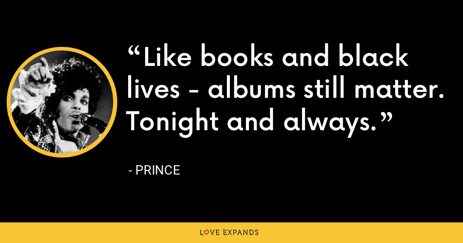 Like books and black lives - albums still matter. Tonight and always. - Prince