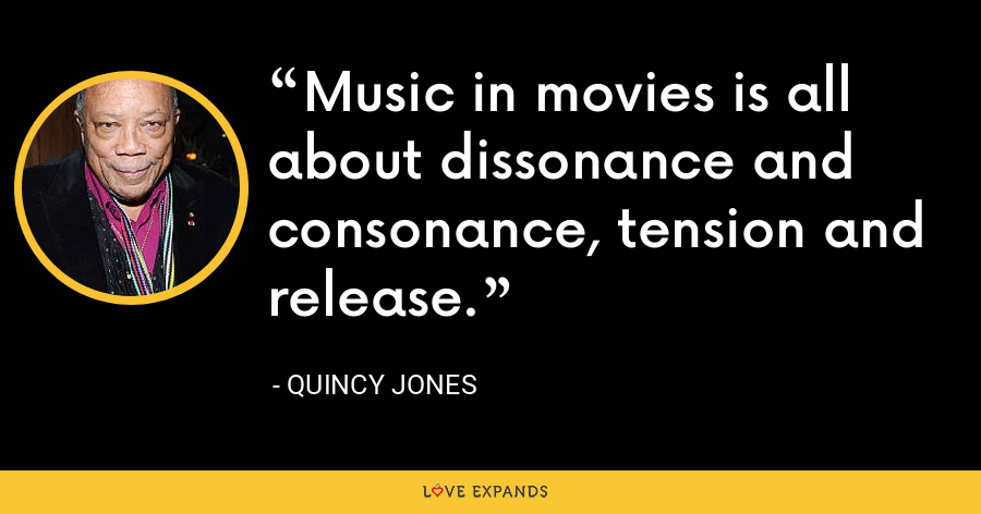 Music in movies is all about dissonance and consonance, tension and release. - Quincy Jones