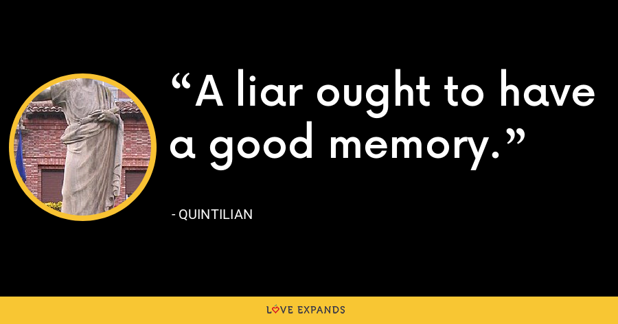 A liar ought to have a good memory. - Quintilian