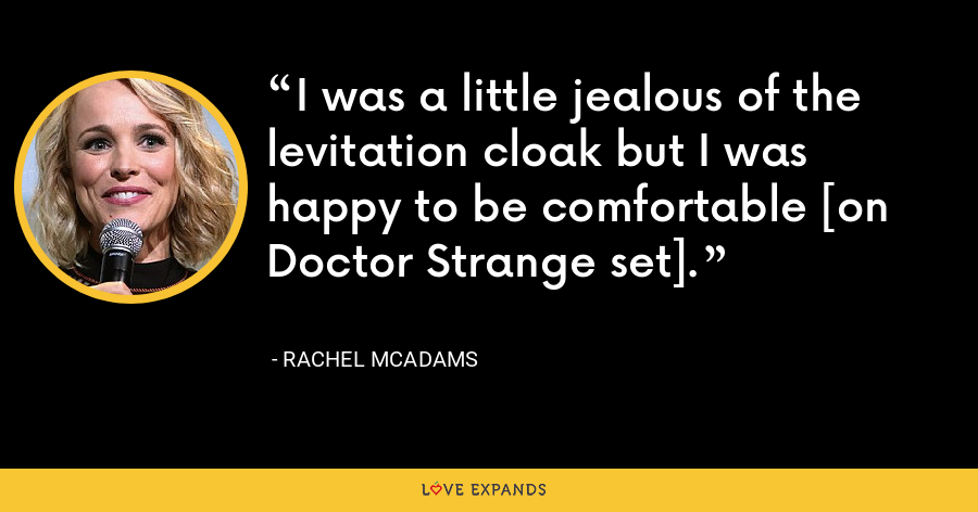 I was a little jealous of the levitation cloak but I was happy to be comfortable [on Doctor Strange set]. - Rachel McAdams