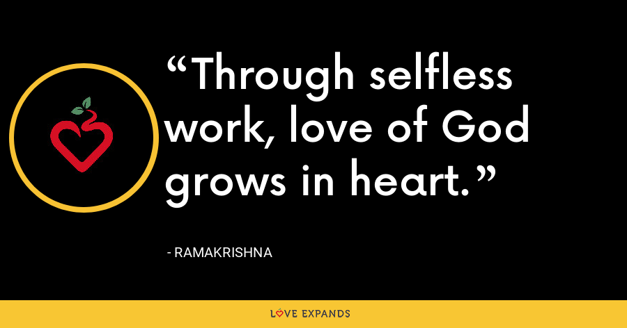 Through selfless work, love of God grows in heart. - Ramakrishna