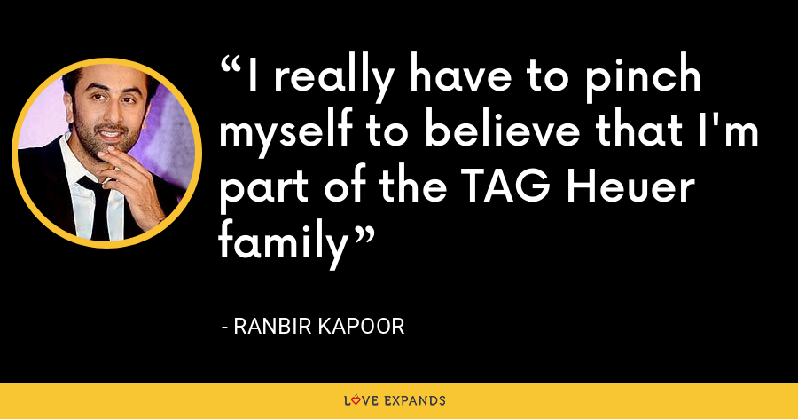 I really have to pinch myself to believe that I'm part of the TAG Heuer family - Ranbir Kapoor