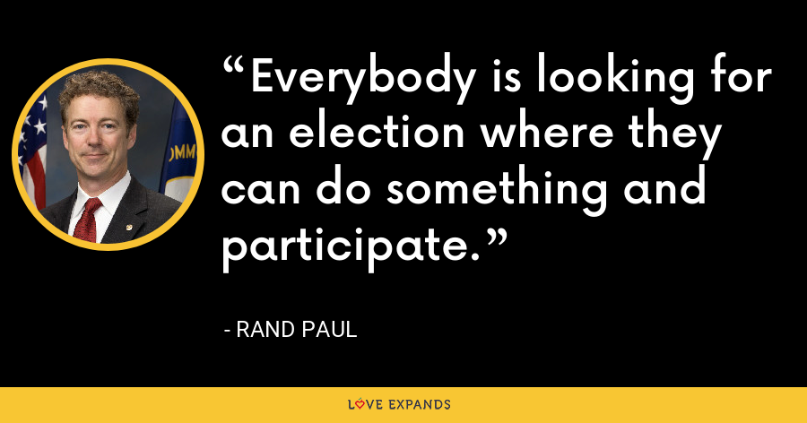 Everybody is looking for an election where they can do something and participate. - Rand Paul