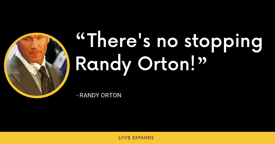 There's no stopping Randy Orton! - Randy Orton