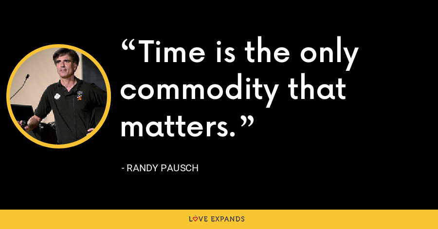 Time is the only commodity that matters. - Randy Pausch