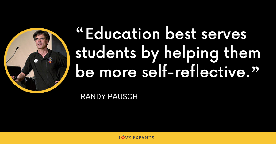 Education best serves students by helping them be more self-reflective. - Randy Pausch