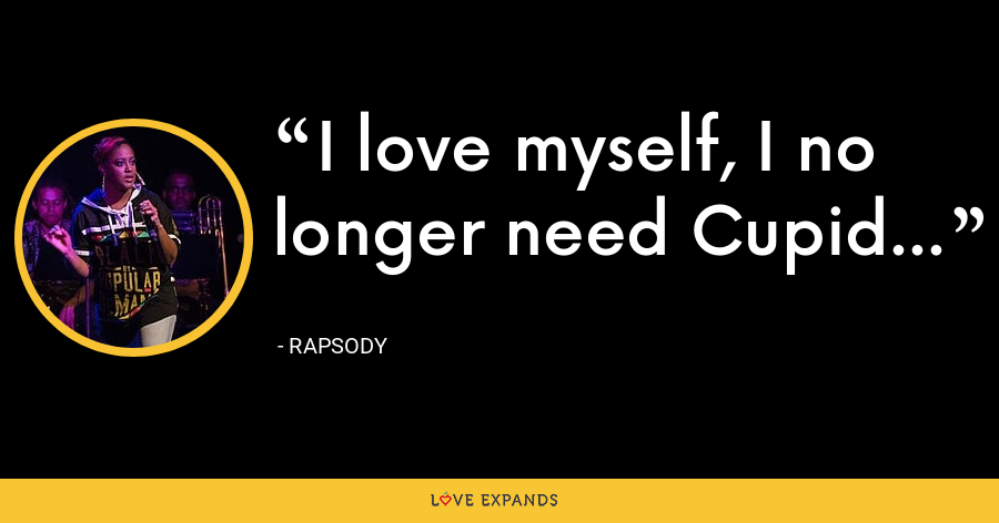 I love myself, I no longer need Cupid... - Rapsody