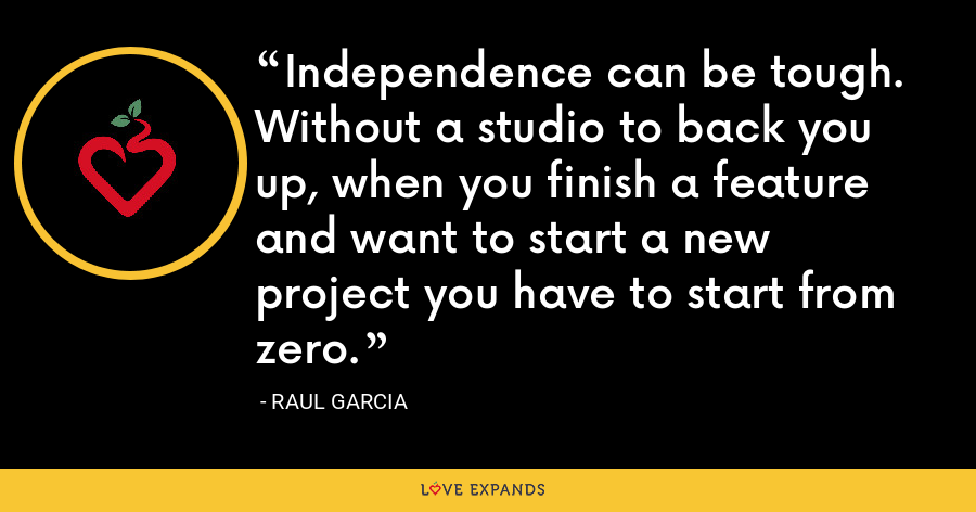 Independence can be tough. Without a studio to back you up, when you finish a feature and want to start a new project you have to start from zero. - Raul Garcia