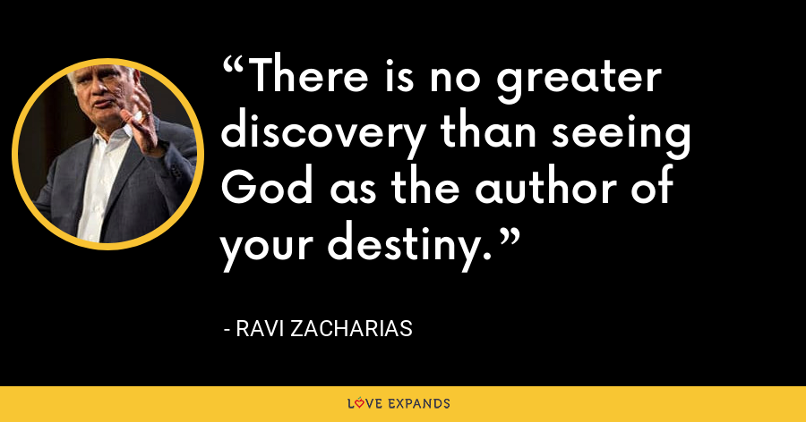There is no greater discovery than seeing God as the author of your destiny. - Ravi Zacharias