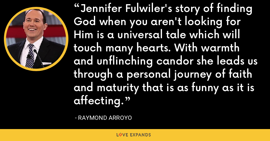 Jennifer Fulwiler's story of finding God when you aren't looking for Him is a universal tale which will touch many hearts. With warmth and unflinching candor she leads us through a personal journey of faith and maturity that is as funny as it is affecting. - Raymond Arroyo