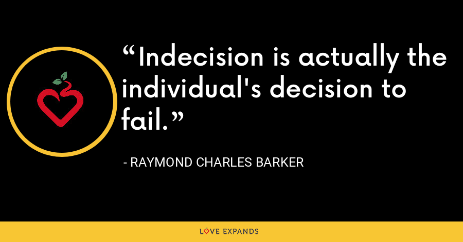 Indecision is actually the individual's decision to fail. - Raymond Charles Barker