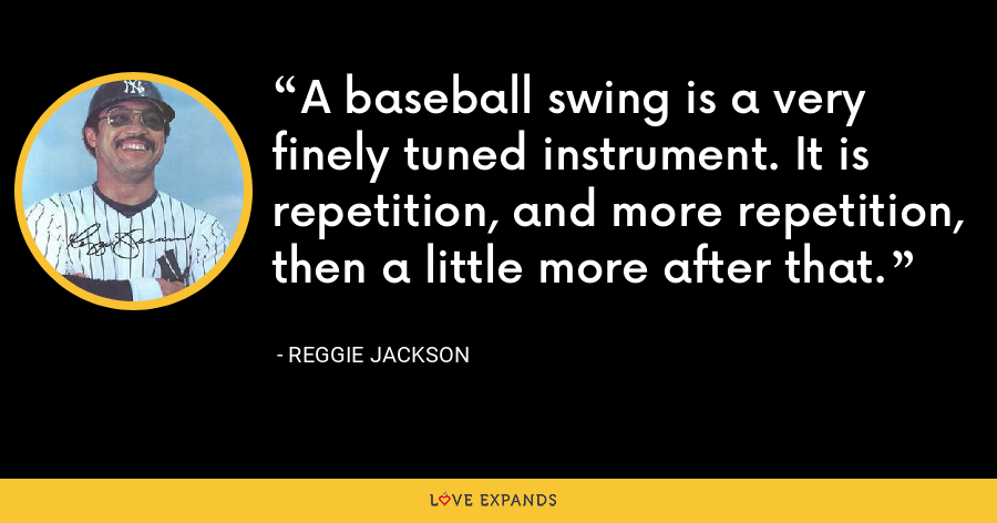 A baseball swing is a very finely tuned instrument. It is repetition, and more repetition, then a little more after that. - Reggie Jackson