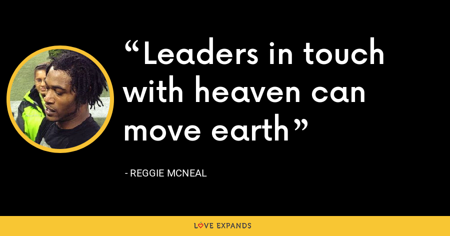 Leaders in touch with heaven can move earth - Reggie McNeal