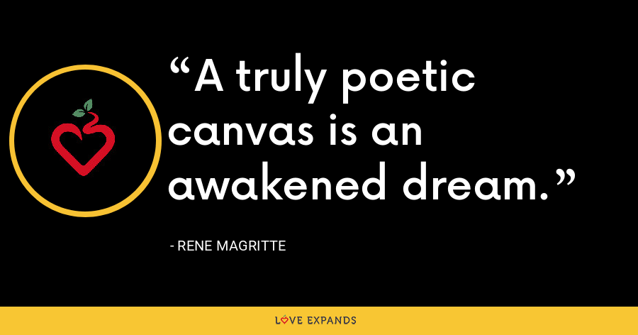 A truly poetic canvas is an awakened dream. - Rene Magritte