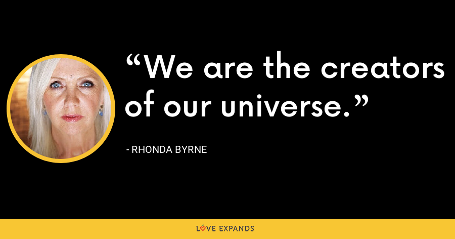 We are the creators of our universe. - Rhonda Byrne
