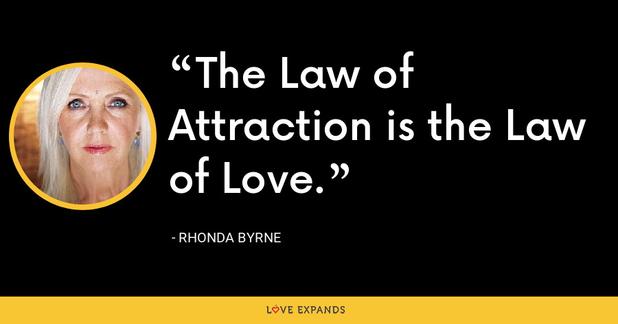 The Law of Attraction is the Law of Love. - Rhonda Byrne