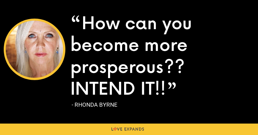 How can you become more prosperous?? INTEND IT!! - Rhonda Byrne