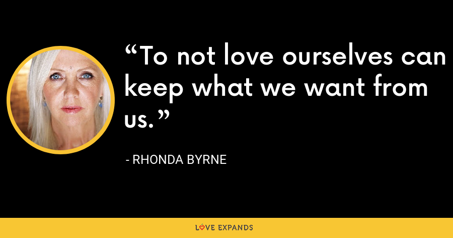 To not love ourselves can keep what we want from us. - Rhonda Byrne