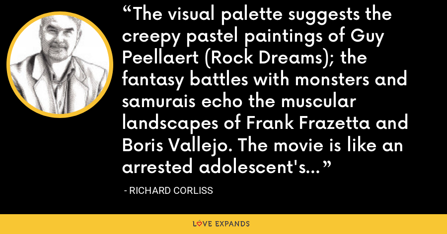 The visual palette suggests the creepy pastel paintings of Guy Peellaert (Rock Dreams); the fantasy battles with monsters and samurais echo the muscular landscapes of Frank Frazetta and Boris Vallejo. The movie is like an arrested adolescent's Google search run amok. - Richard Corliss