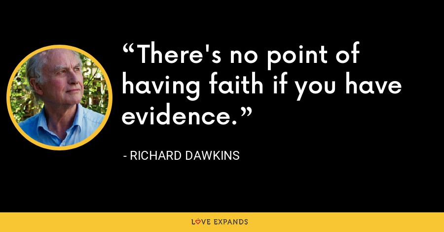 There's no point of having faith if you have evidence. - Richard Dawkins
