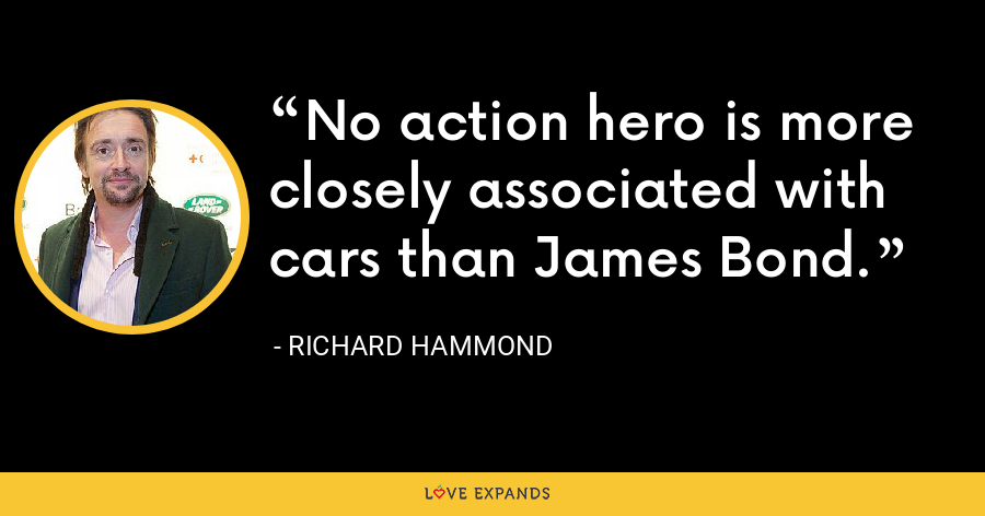 No action hero is more closely associated with cars than James Bond. - Richard Hammond