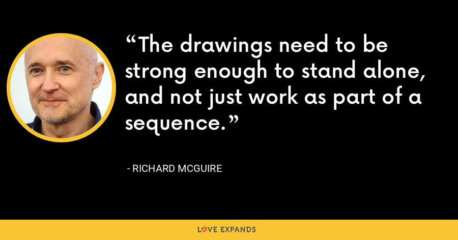 The drawings need to be strong enough to stand alone, and not just work as part of a sequence. - Richard McGuire