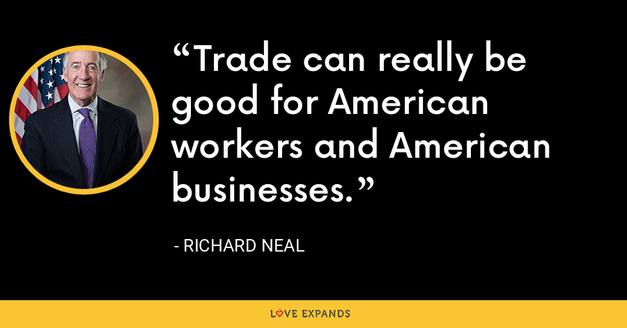 Trade can really be good for American workers and American businesses. - Richard Neal