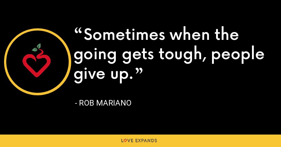 Sometimes when the going gets tough, people give up. - Rob Mariano