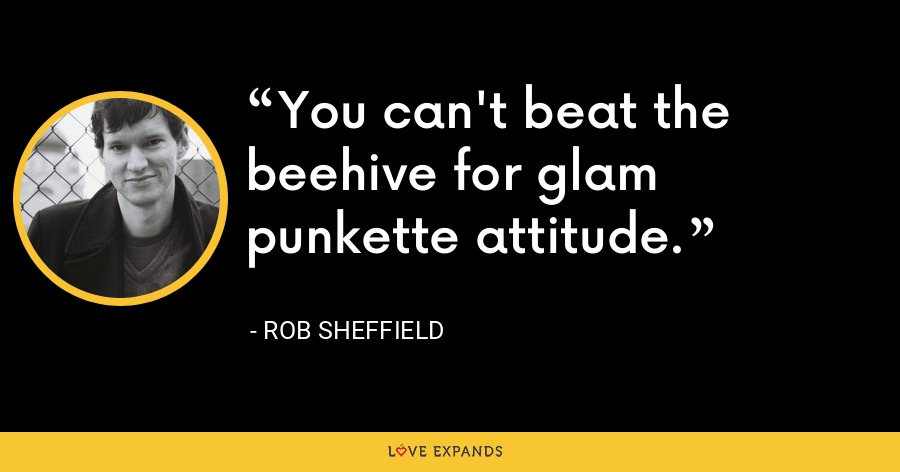 You can't beat the beehive for glam punkette attitude. - Rob Sheffield