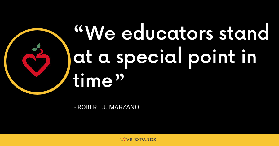 We educators stand at a special point in time - Robert J. Marzano