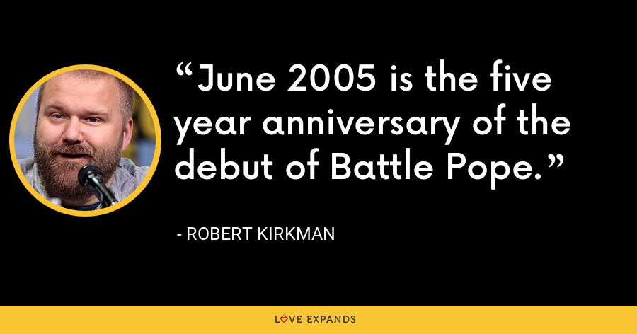 June 2005 is the five year anniversary of the debut of Battle Pope. - Robert Kirkman