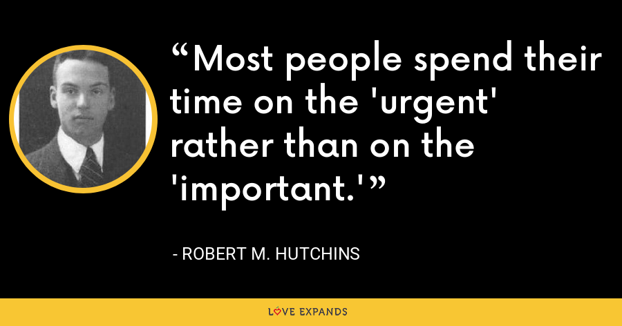 Most people spend their time on the 'urgent' rather than on the 'important.' - Robert M. Hutchins