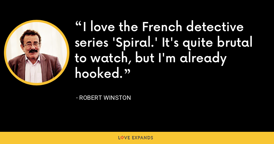 I love the French detective series 'Spiral.' It's quite brutal to watch, but I'm already hooked. - Robert Winston