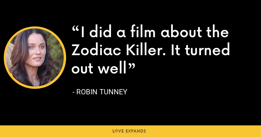 I did a film about the Zodiac Killer. It turned out well - Robin Tunney