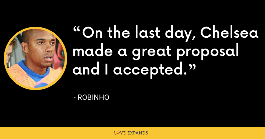 On the last day, Chelsea made a great proposal and I accepted. - Robinho