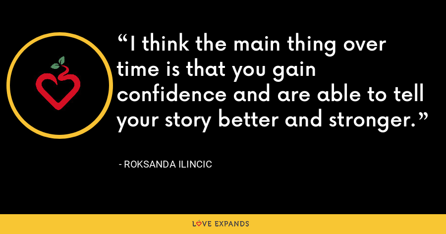 I think the main thing over time is that you gain confidence and are able to tell your story better and stronger. - Roksanda Ilincic