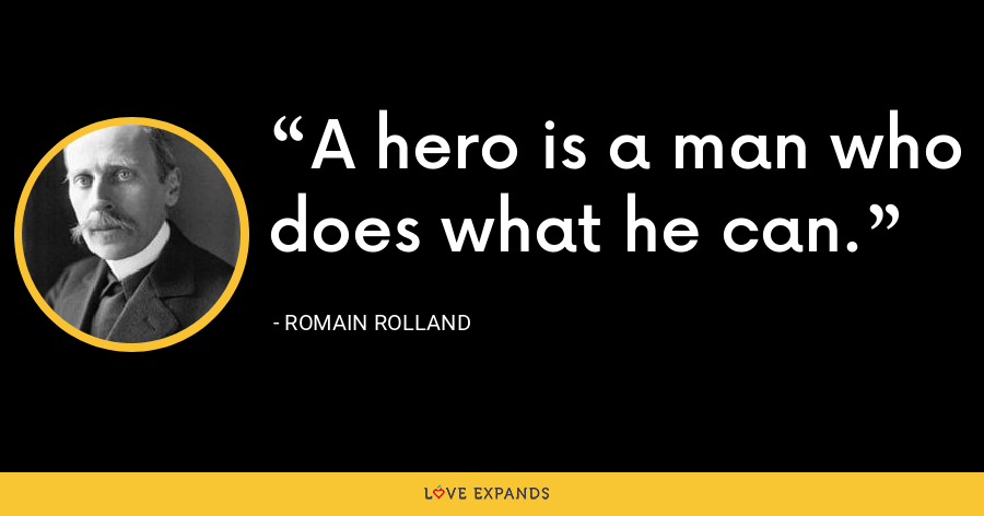 A hero is a man who does what he can. - Romain Rolland