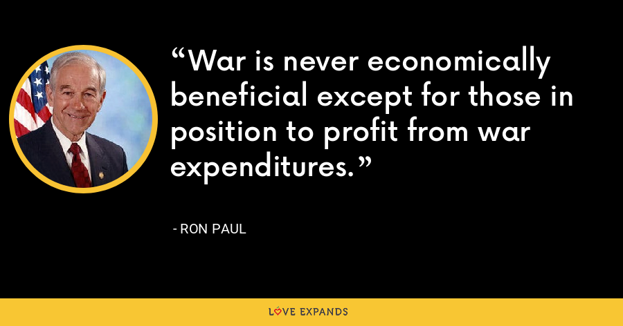 War is never economically beneficial except for those in position to profit from war expenditures. - Ron Paul