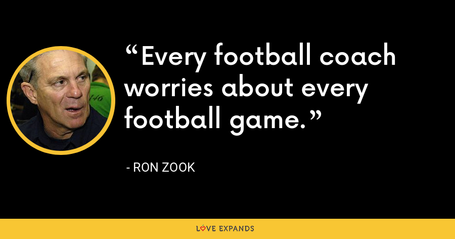 Every football coach worries about every football game. - Ron Zook