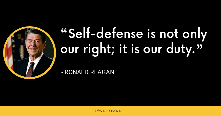 Self-defense is not only our right; it is our duty. - Ronald Reagan