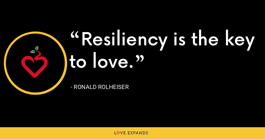 Resiliency is the key to love. - Ronald Rolheiser