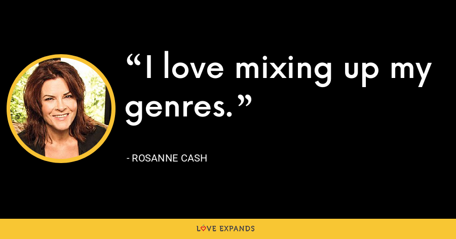 I love mixing up my genres. - Rosanne Cash