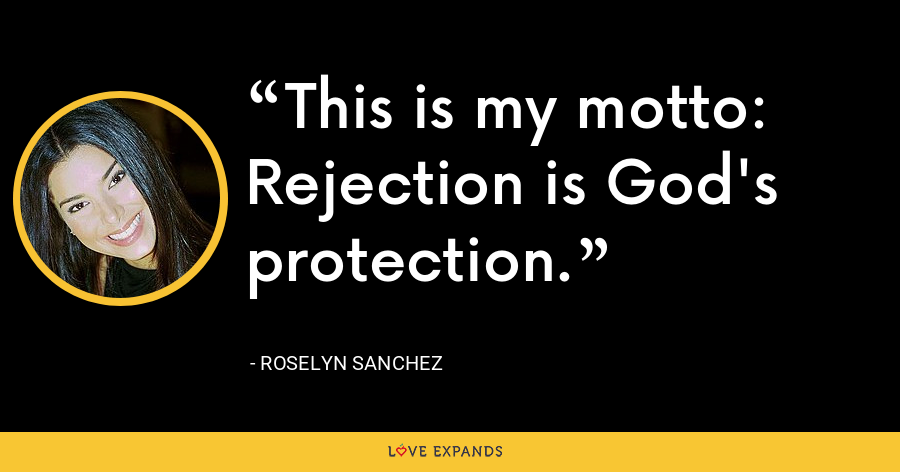 This is my motto: Rejection is God's protection. - Roselyn Sanchez