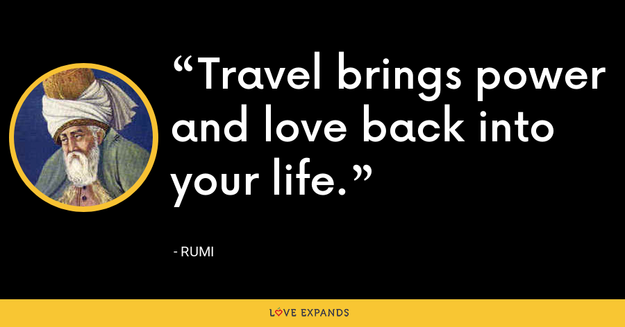 Travel brings power and love back into your life. - Rumi