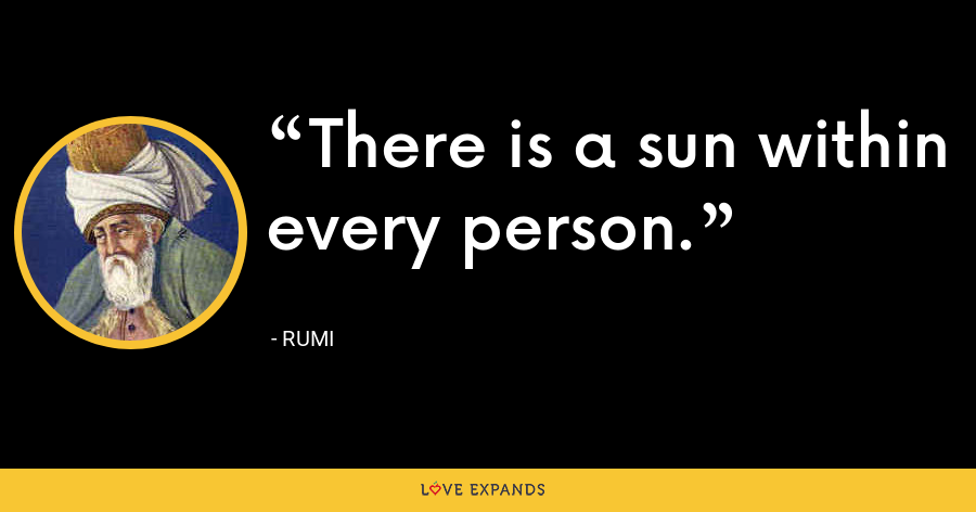There is a sun within every person. - Rumi