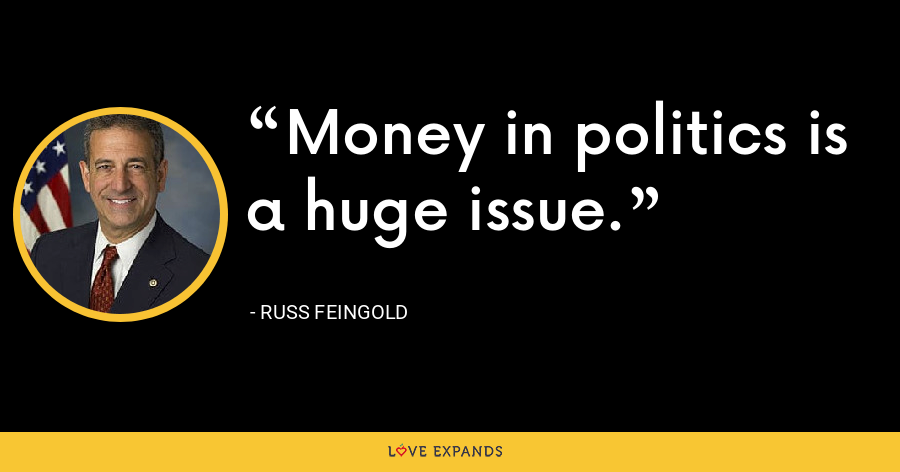 Money in politics is a huge issue. - Russ Feingold